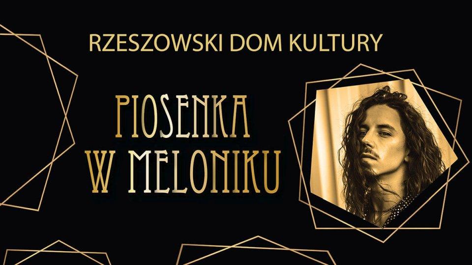 """Michał Szpak gwiazdą 10. Ogólnopolskiego Festiwalu """"Piosenka w Meloniku"""". W Jury: Robert Janowski, Natalia Kukulska i Zbigniew Jakubek"""
